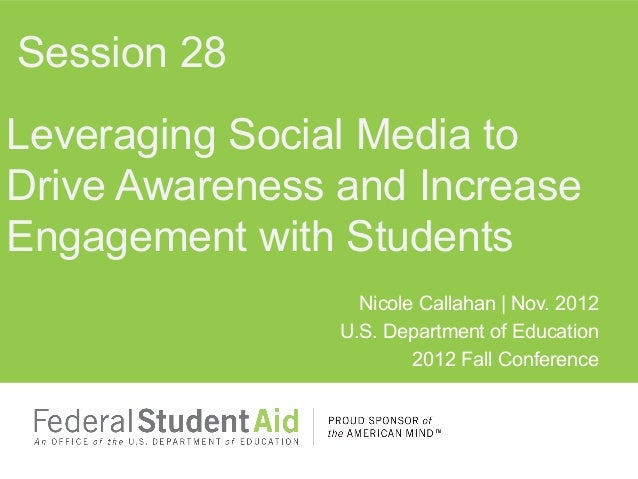 Session 28Leveraging Social Media toDrive Awareness and IncreaseEngagement with Students                  Nicole Callahan ...