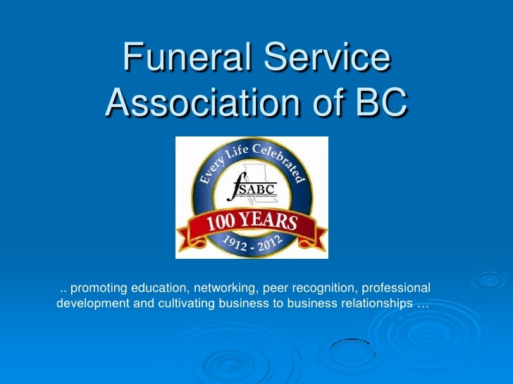 Funeral Service        Association of BC.. promoting education, networking, peer recognition, professionaldevelopment and ...