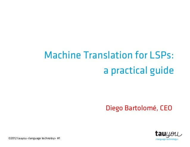 ©2012 tauyou <language technoloy> #1Machine Translation for LSPs:a practical guideDiego Bartolomé, CEO