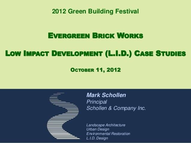 2012 Green Building Festival          EVERGREEN BRICK WORKSLOW IMPACT DEVELOPMENT (L.I.D.) CASE STUDIES                OCT...