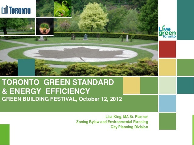 TORONTO GREEN STANDARDTORONTO GREEN STANDARD& ENERGY EFFICIENCYGREEN BUILDING FESTIVAL, October 12, 2012                  ...