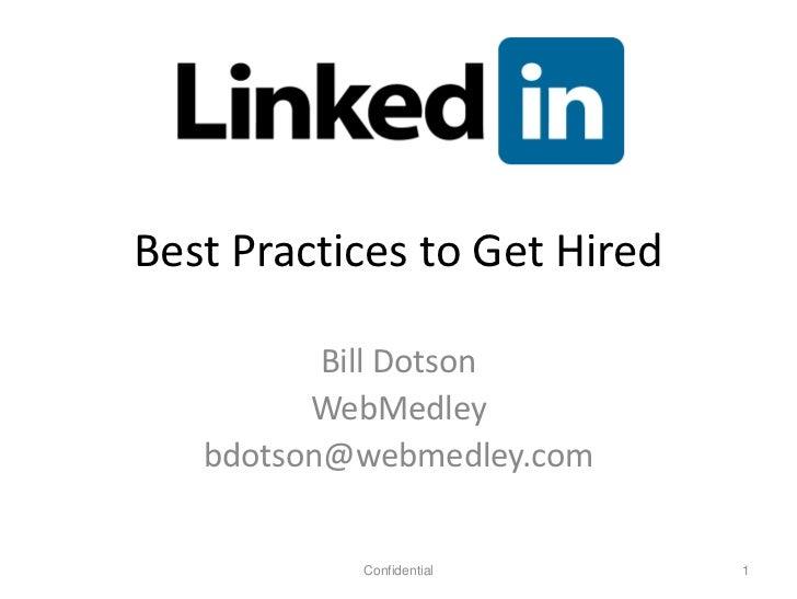 Best Practices to Get Hired          Bill Dotson         WebMedley   bdotson@webmedley.com           Confidential       1