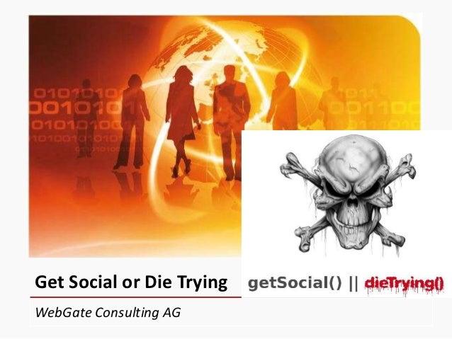 Get Social or Die TryingWebGate Consulting AG