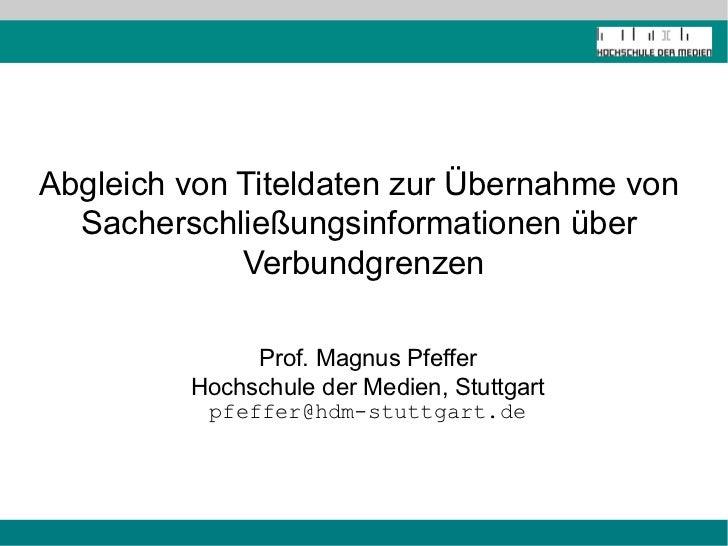 Abgleich von Titeldaten zur Übernahme von  Sacherschließungsinformationen über             Verbundgrenzen              Pro...