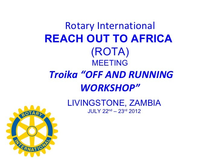 """Rotary InternationalREACH OUT TO AFRICA        (ROTA)         MEETINGTroika """"OFF AND RUNNING       WORKSHOP""""    LIVINGSTON..."""