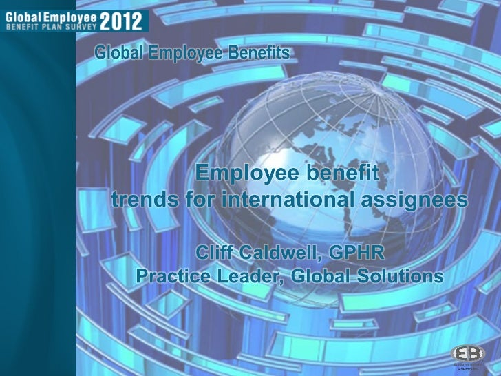 Employee Benefit Trends For International  AssigneesBackgroundThe Global Employee Benefit Survey is sponsored by  Employee...