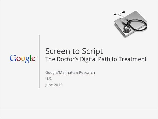 Screen to ScriptThe Doctor's Digital Path to TreatmentGoogle/Manhattan ResearchU.S.June 2012                            Go...