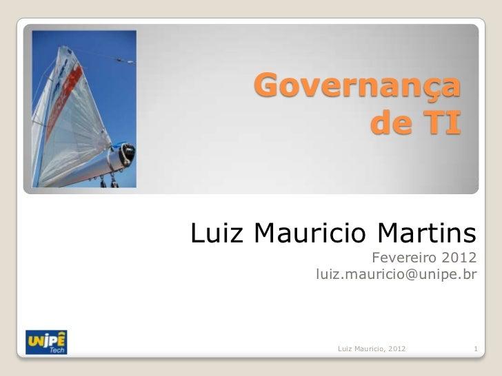 Governança          de TILuiz Mauricio Martins                 Fevereiro 2012         luiz.mauricio@unipe.br           Lui...