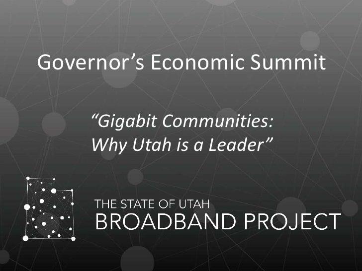 "Governor's Economic Summit    ""Gigabit Communities:    Why Utah is a Leader"""