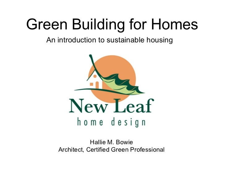 Green Building for Homes  An introduction to sustainable housing                 Hallie M. Bowie     Architect, Certified ...
