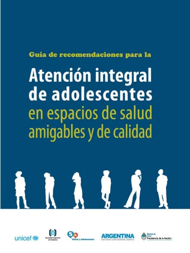 Guía de recomendaciones para laAtención integralde adolescentesen espacios de saludamigables y de calidadAutoridadesPresid...