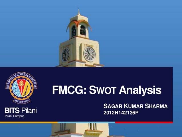 FMCG: SWOT Analysis BITS Pilani Pilani Campus  SAGAR KUMAR SHARMA 2012H142136P