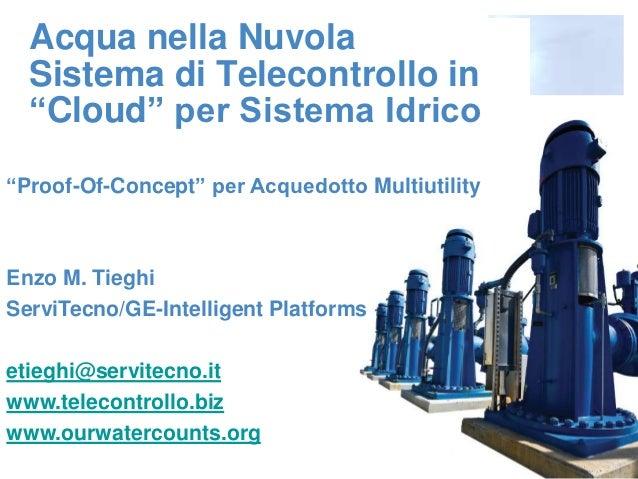"""Acqua nella Nuvola  Sistema di Telecontrollo in  """"Cloud"""" per Sistema Idrico""""Proof-Of-Concept"""" per Acquedotto MultiutilityE..."""