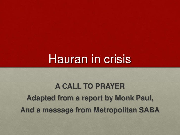 Hauran in crisis        A CALL TO PRAYER Adapted from a report by Monk Paul,And a message from Metropolitan SABA