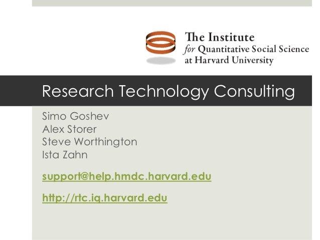 Research Technology ConsultingSimo GoshevAlex StorerSteve WorthingtonIsta Zahnsupport@help.hmdc.harvard.eduhttp://rtc.iq.h...