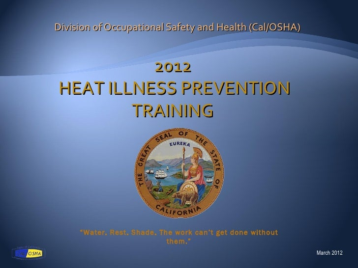 """Division of Occupational Safety and Health (Cal/OSHA)          2012HEAT ILLNESS PREVENTION        TRAINING     """"Water. Res..."""