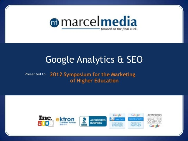 Google Analytics & SEOPresented to:   2012 Symposium for the Marketing                       of Higher Education