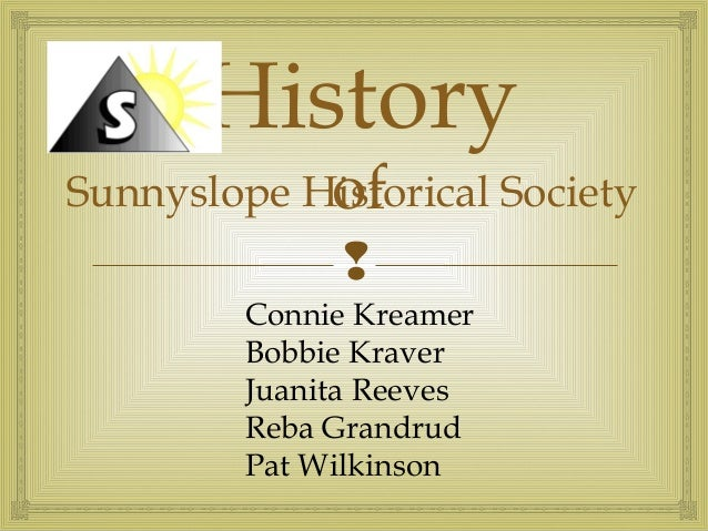  Sunnyslope Historical Society History of Connie Kreamer Bobbie Kraver Juanita Reeves Reba Grandrud Pat Wilkinson