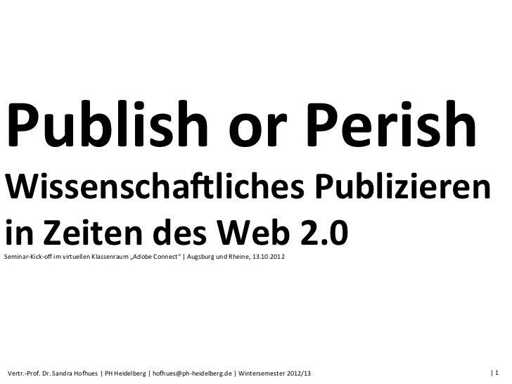 Publish or Perish Wissenscha0liches Publizieren in Zeiten des Web 2.0 Seminar-‐Kick-‐off im virtu...
