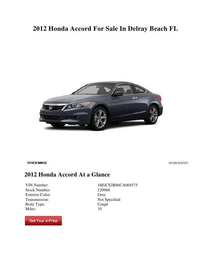 2012 Honda Accord For Sale In Delray Beach FL2012 Honda Accord At a GlanceVIN Number:             1HGCS2B86CA004575Stock N...