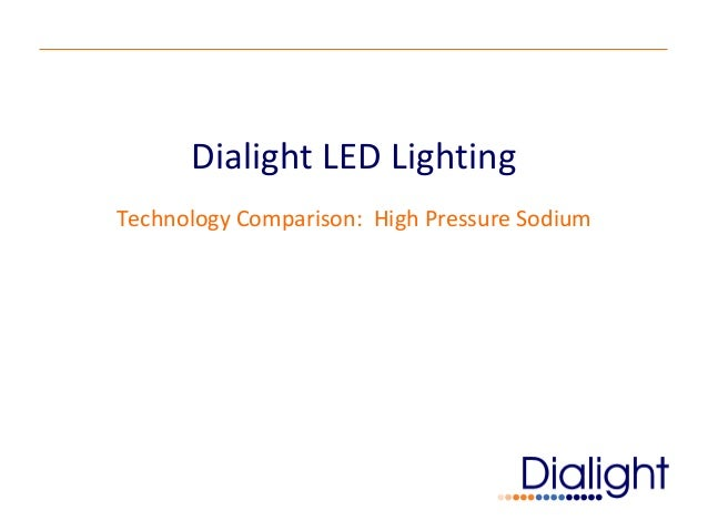 Dialight LED LightingTechnology Comparison: High Pressure Sodium
