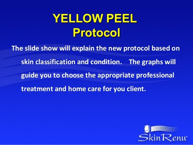 YELLOW PEEL                ProtocolThe slide show will explain the new protocol based on   skin classification and conditi...