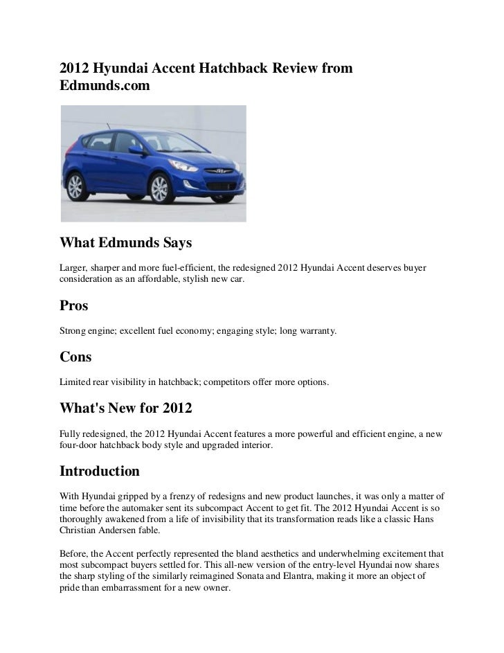 2012 Hyundai Accent Hatchback Review fromEdmunds.comWhat Edmunds SaysLarger, sharper and more fuel-efficient, the redesign...