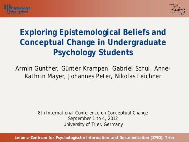 Exploring Epistemological Beliefs and  Conceptual Change in Undergraduate          Psychology StudentsArmin Günther, Günte...
