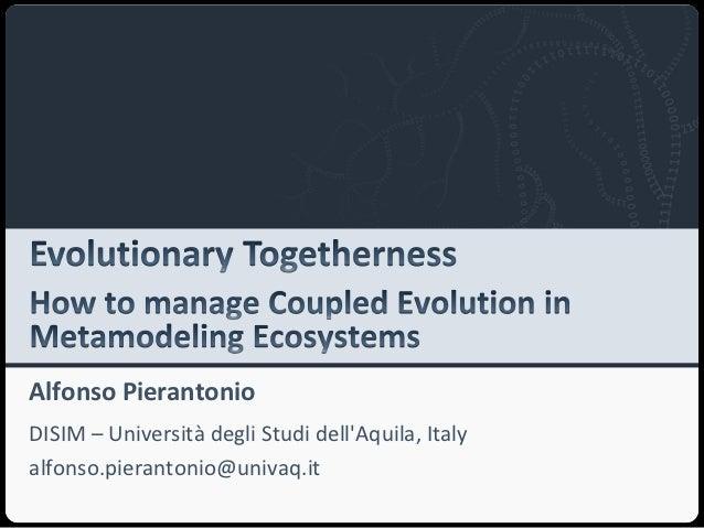 Alfonso PierantonioDISIM – Università degli Studi dellAquila, Italyalfonso.pierantonio@univaq.it