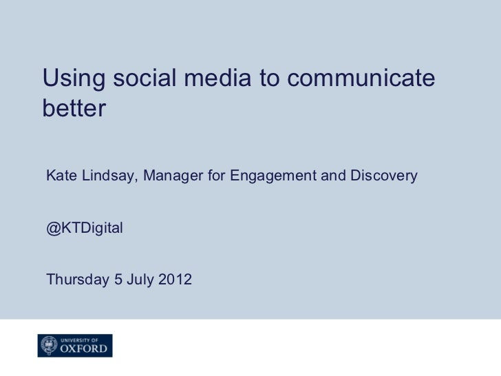Using social media to communicatebetterKate Lindsay, Manager for Engagement and Discovery@KTDigitalThursday 5 July 2012