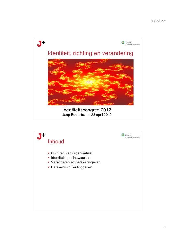 23-04-12Identiteit, richting en verandering            Identiteitscongres 2012            Jaap Boonstra – 23 april 2012Inh...