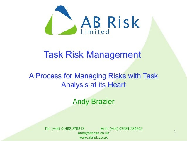 Tel: (+44) 01492 879813 Mob: (+44) 07984 284642 andy@abrisk.co.uk www.abrisk.co.uk 1 Task Risk Management A Process for Ma...
