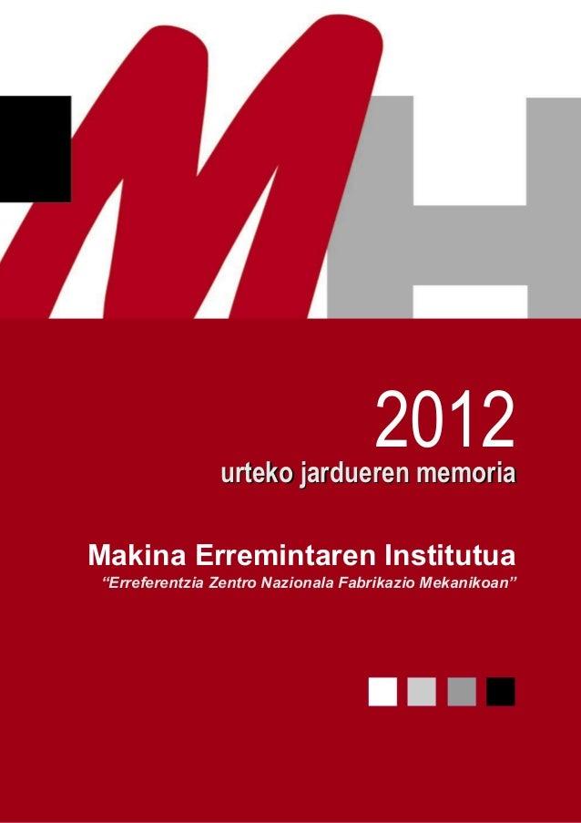 """2012  urteko jardueren memoria Makina Erremintaren Institutua """"Erreferentzia Zentro Nazionala Fabrikazio Mekanikoan"""""""