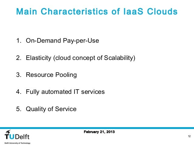 Main Characteristics of IaaS Clouds1. On-Demand Pay-per-Use2. Elasticity (cloud concept of Scalability)3. Resource Pooling...