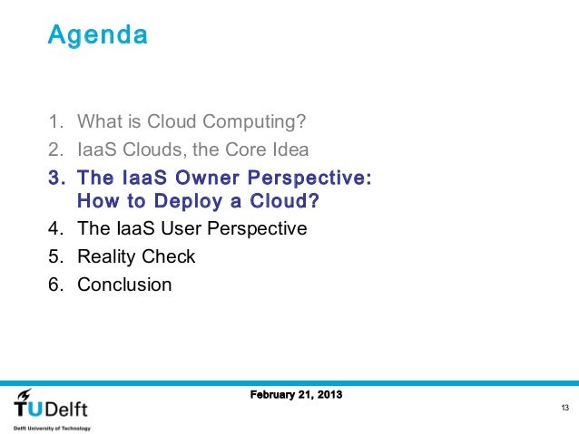 Agenda1. What is Cloud Computing?2. IaaS Clouds, the Core Idea3. The IaaS Owner Perspective:   How to Deploy a Cloud?4. Th...