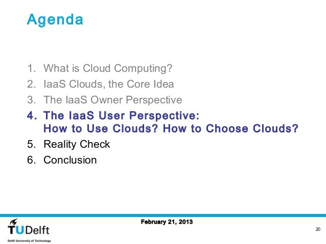 Agenda1. What is Cloud Computing?2. IaaS Clouds, the Core Idea3. The IaaS Owner Perspective4. The IaaS User Perspective:  ...