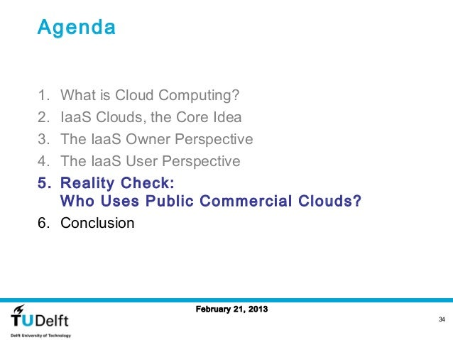 Agenda1. What is Cloud Computing?2. IaaS Clouds, the Core Idea3. The IaaS Owner Perspective4. The IaaS User Perspective5. ...