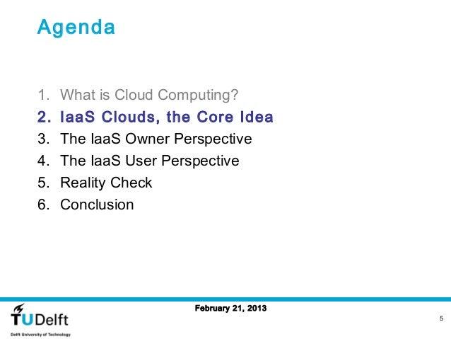 Agenda1.   What is Cloud Computing?2.   IaaS Clouds, the Core Idea3.   The IaaS Owner Perspective4.   The IaaS User Perspe...