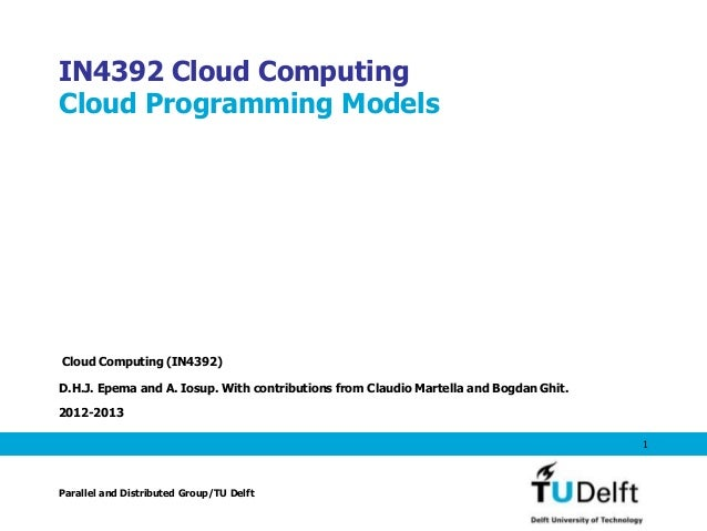 IN4392 Cloud ComputingCloud Programming ModelsCloud Computing (IN4392)D.H.J. Epema and A. Iosup. With contributions from C...