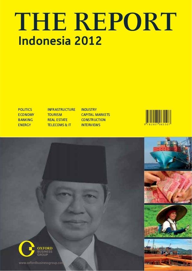 THE REPORTIndonesia 2012POLITICS   INFRASTRUCTURE   INDUSTRYECONOMY    TOURISM          CAPITAL MARKETSBANKING    REAL EST...