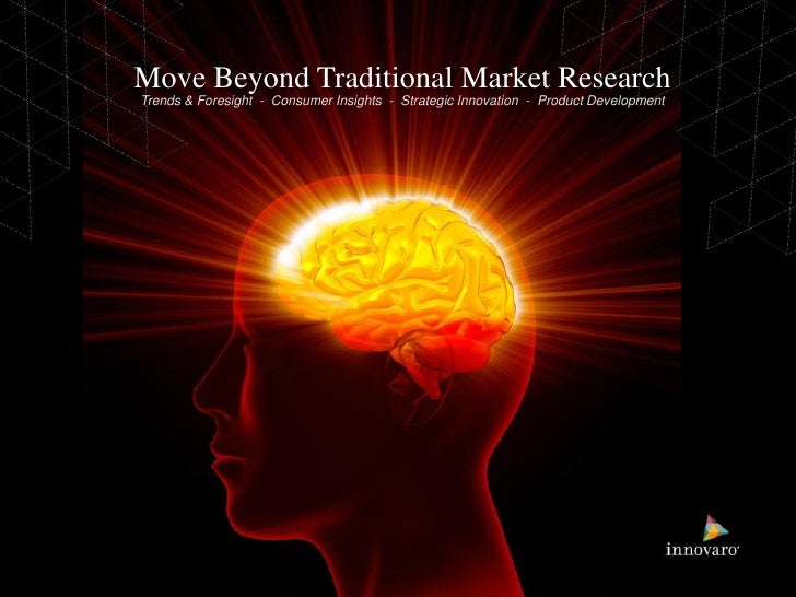 Move Beyond Traditional Market ResearchTrends & Foresight - Consumer Insights - Strategic Innovation - Product Development