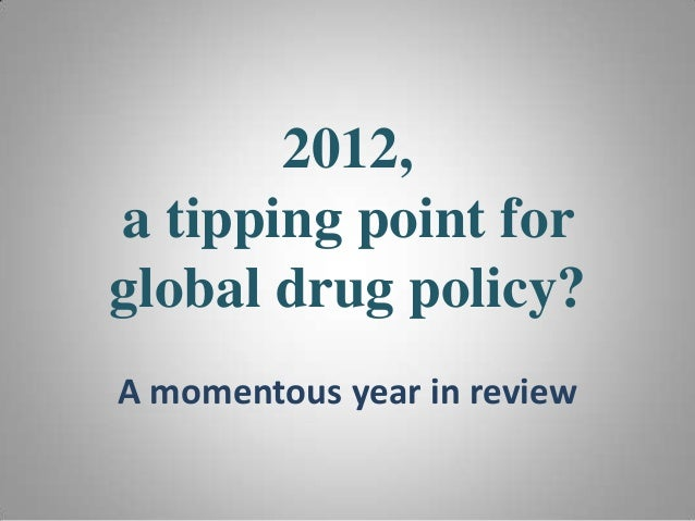 2012,a tipping point forglobal drug policy?A momentous year in review