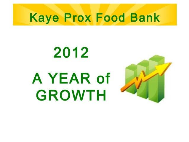 Kaye Prox Food Bank   2012A YEAR ofGROWTH