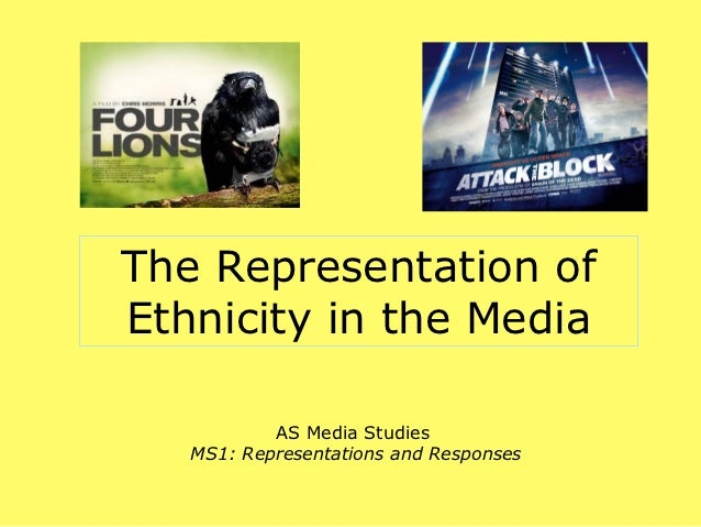 The Representation ofEthnicity in the Media           AS Media Studies   MS1: Representations and Responses