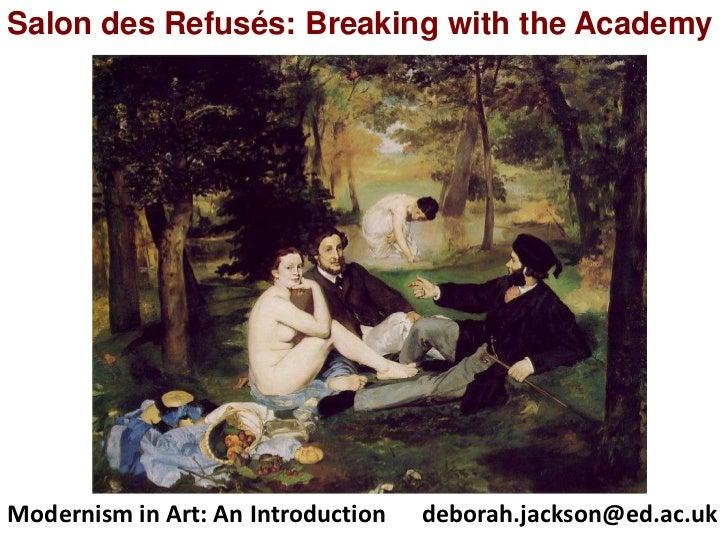 Salon des Refusés: Breaking with the AcademyModernism in Art: An Introduction   deborah.jackson@ed.ac.uk