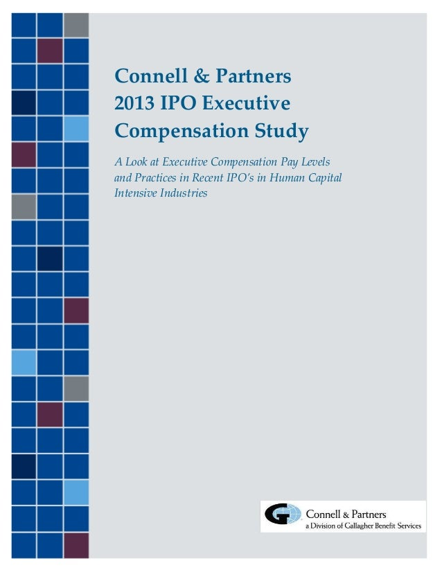 Connell & Partners2013 IPO ExecutiveCompensation StudyA Look at Executive Compensation Pay Levelsand Practices in Recent I...