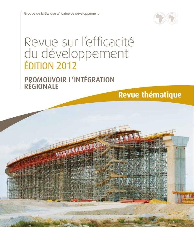 Groupe de la Banque africaine de développementRevue sur l'efficacitédu développementÉDITION 2012PROMOUVOIR L'INTÉGRATIONRÉ...