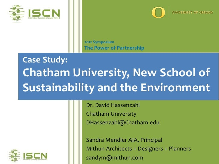 2012 Symposium              The Power of PartnershipCase Study:Chatham University, New School ofSustainability and the Env...