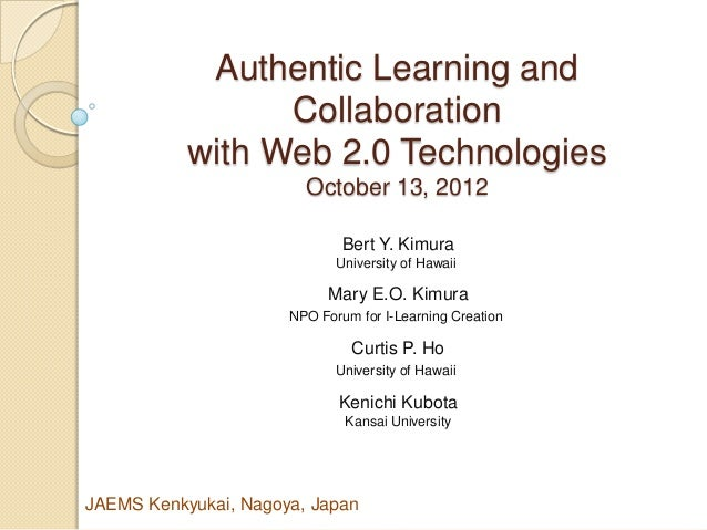 Authentic Learning and                 Collaboration           with Web 2.0 Technologies                        October 13...
