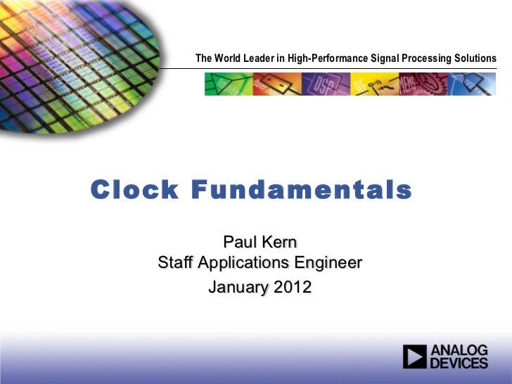 The World Leader in High-Performance Signal Processing SolutionsClock Fundamentals            Paul Kern   Staff Applicatio...